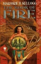 Book Of Fire ebook by Marjorie B. Kellogg