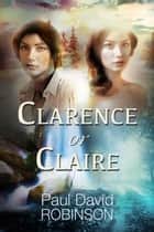 Clarence or Claire ebook by Paul David Robinson