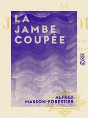 La Jambe coupée ebook by Alfred Masson-Forestier