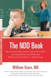 The N.D.D. Book - How Nutrition Deficit Disorder Affects Your Child's Learning, Behavior, and Health, and What You Can Do About It--Without Drugs ebook by William Sears