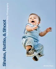 Shake, Rattle, and Shoot: The Business End of Baby Photography, 1st ed. ebook by Brooke Mayo