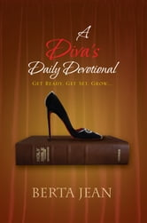 A Diva's Daily Devotional - Get Ready, Get Set, Grow... ebook by Berta Jean