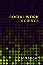 Social Work Science ebook by Ian Shaw