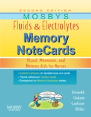 Mosby's Fluids & Electrolytes Memory NoteCards - Visual, Mnemonic, and Memory Aids for Nurses ebook by JoAnn Zerwekh,Jo Carol Claborn,Tom Gaglione