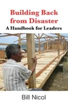 Building Back from Disaster - A Handbook for Leaders ebook by Bill Nicol