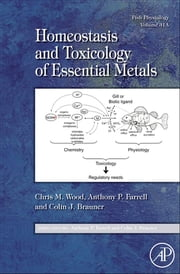 Fish Physiology: Homeostasis and Toxicology of Essential Metals ebook by Chris M. Wood,Anthony P. Farrell,Colin J. Brauner