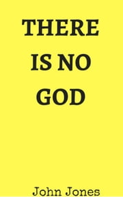 There Is No God ebook by John Jones