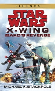 Star Wars: X-Wing: Isard's Revenge ebook by Michael A. Stackpole