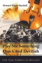 Play Me Something Quick and Devilish ebook by Howard Wight Marshall