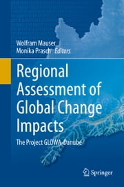 Regional Assessment of Global Change Impacts - The Project GLOWA-Danube ebook by Wolfram Mauser,Monika Prasch