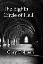 The Eighth Circle of Hell ebook by Gary Dolman