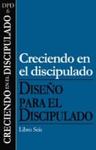 Creciendo en el discipulado ebook by The Navigators