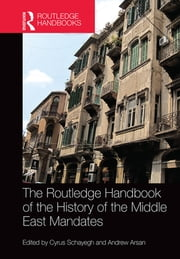 The Routledge Handbook of the History of the Middle East Mandates ebook by Cyrus Schayegh,Andrew Arsan