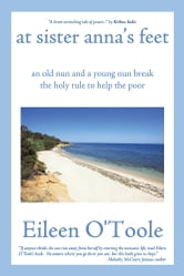 at sister anna's feet - an old nun and a young nun break the holy rule to help the poor ebook by Eileen O'Toole