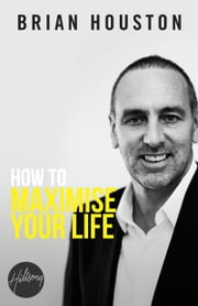 How To Maximise Your Life ebook by Brian Houston