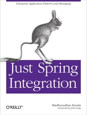 Just Spring Integration ebook by Madhusudhan Konda