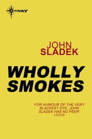 Wholly Smokes ebook by John Sladek