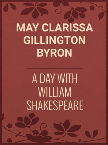 A Day with William Shakespeare ebook by May Clarissa Gillington Byron