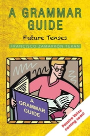 A Grammar Guide - Future Tenses ebook by Francisco Zamarron
