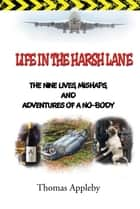 Life in the Harsh Lane - The Nine Lives, Mishaps, and Adventures of a No-Body ebook by Thomas Appleby