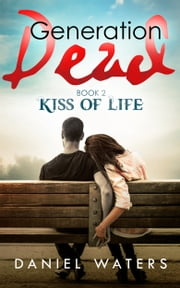 Generation Dead Book 2: Kiss of Life ebook by Daniel Waters