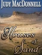 Houses of Sand ebook by Judy MacDonnell