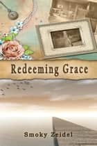 Redeeming Grace ebook by Smoky Zeidel