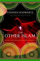 The Other Islam - Sufism and the Road to Global Harmony ebook by Stephen Schwartz