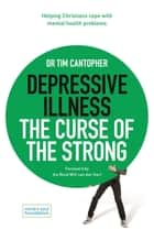 Depressive Illness: The Curse of the Strong - Helping Christians Cope with Mental Health Problems ebook by Dr Tim Cantopher