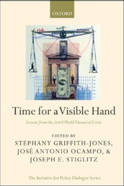 Time for a Visible Hand - Lessons from the 2008 World Financial Crisis ebook by Stephany Griffith-Jones,Joseph E. Stiglitz,José Antonio Ocampo