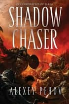 Shadow Chaser ebook by Alexey Pehov