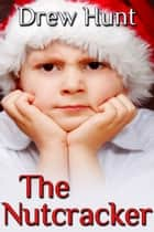 The Nutcracker ebook by Drew Hunt