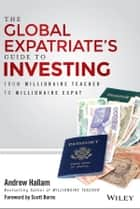 The Global Expatriate's Guide to Investing - From Millionaire Teacher to Millionaire Expat ebook by Andrew Hallam, Scott Burns
