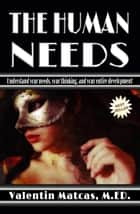 The Human Needs ebook by Valentin Matcas