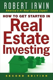 How to Get Started in Real Estate Investing ebook by Robert Irwin