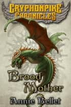 Brood Mother - Gryphonpike Chronicles, #5 ebook by Annie Bellet