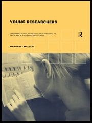 Young Researchers - Informational Reading and Writing in the Early and Primary Years ebook by Margaret Mallett