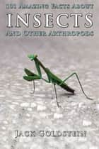 101 Amazing Facts About Insects ebook by Jack Goldstein