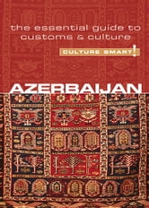 Azerbaijan - Culture Smart! - The Essential Guide to Customs & Culture ebook by Nikki Kazimova