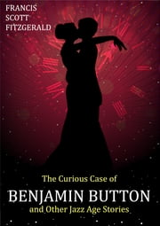 The Curious Case of Benjamin Button and Other Jazz Age Stories ebook by F. Scott Fitzgerald