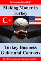 Making Money in Turkey: Turkey Business Guide and Contacts ebook by Patrick W. Nee
