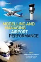 Modelling and Managing Airport Performance ebook by Konstantinos Zografos,Giovanni Andreatta,Amedeo Odoni