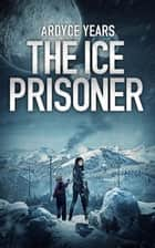 The Ice Prisoner - From Dancing on the Moon, Book 2 of the Brother 5 Series ebook by Ardyce Years