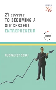21 Secrets to Becoming a Successful Entrepreneur ebook by Rudrajeet Desai