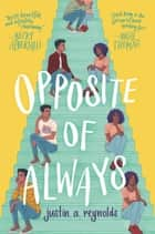 Opposite of Always ebook by Justin A. Reynolds