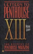 Letters to Penthouse XIII - Feeling Lucky ebook by Penthouse International