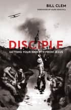 Disciple ebook by Bill Clem
