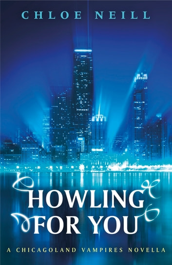 Howling For You - A Chicagoland Vampires Novella ebook by Chloe Neill