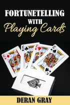 Fortunetelling With Playing Cards ebook by Deran Gray