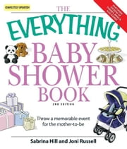 Everything Baby Shower Book: Throw a memorable event for mother-to-be ebook by Sabrina Hill,Joni Russell